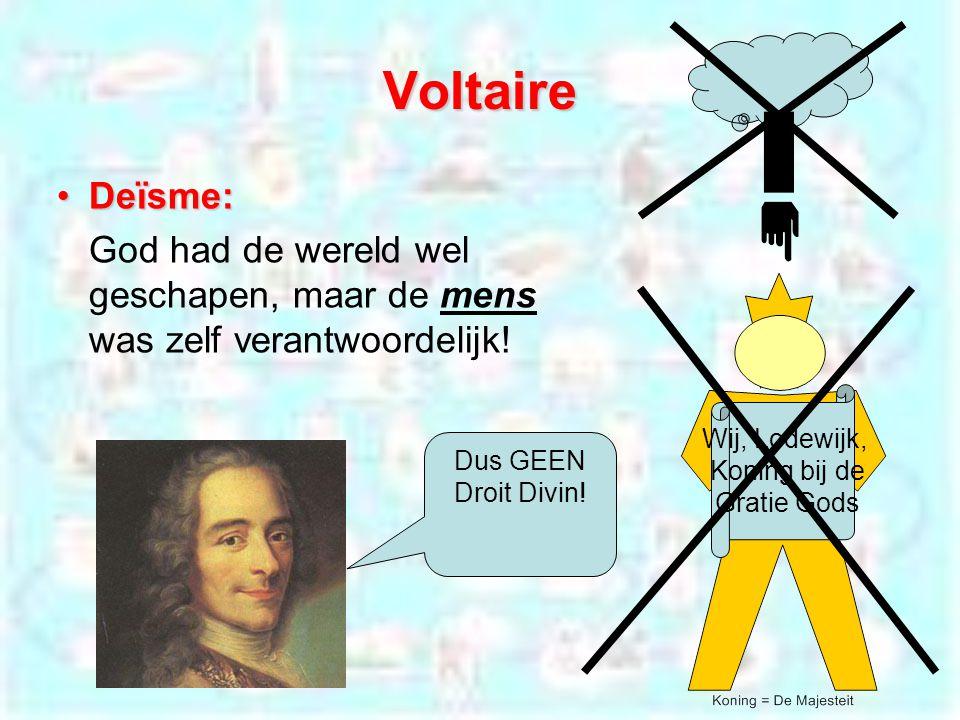Voltaire Deïsme:Deïsme: God had de wereld wel geschapen, maar de mens was zelf verantwoordelijk.