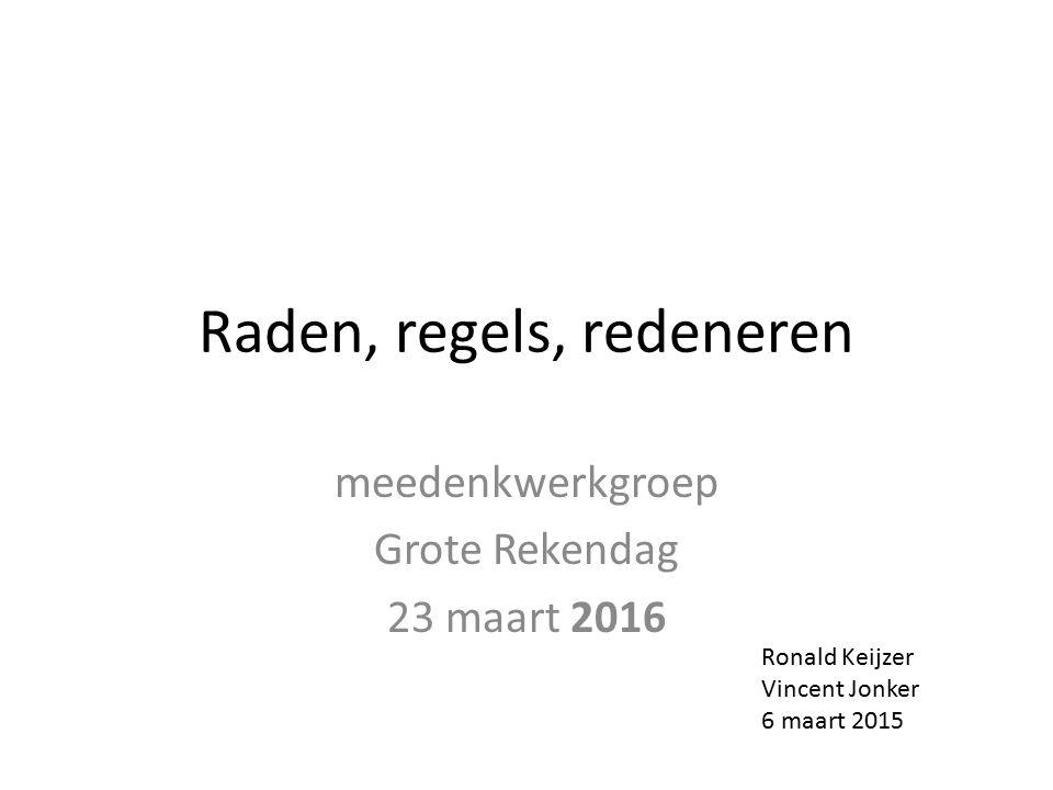 Raden, regels, redeneren meedenkwerkgroep Grote Rekendag 23 maart 2016 Ronald Keijzer Vincent Jonker 6 maart 2015