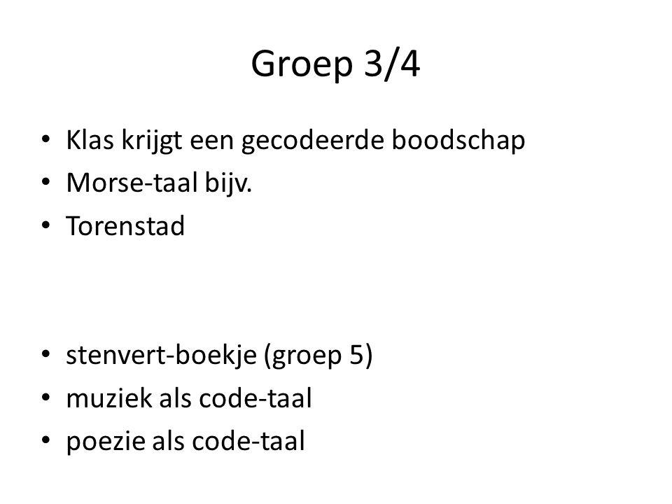 Groep 3/4 Klas krijgt een gecodeerde boodschap Morse-taal bijv. Torenstad stenvert-boekje (groep 5) muziek als code-taal poezie als code-taal