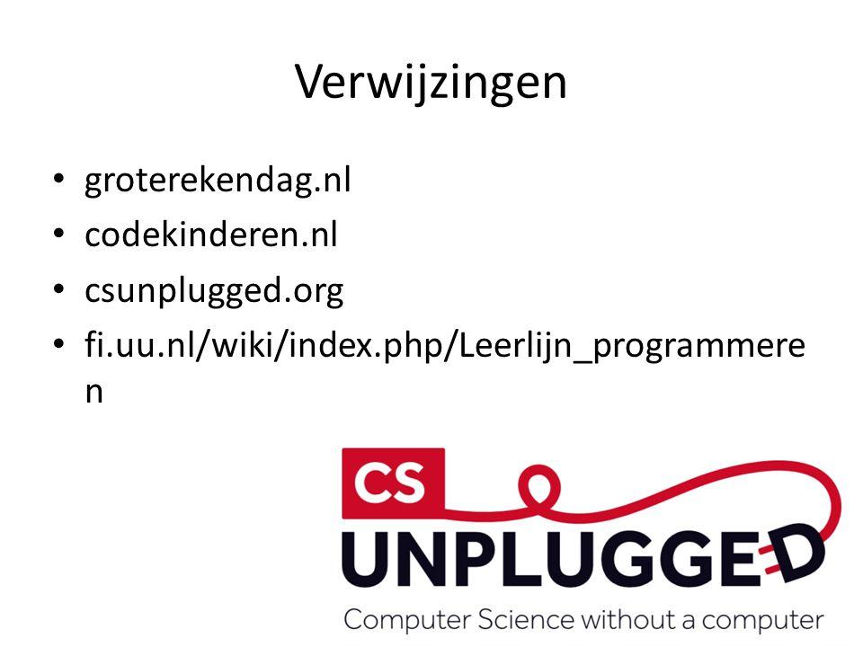 Verwijzingen groterekendag.nl codekinderen.nl csunplugged.org fi.uu.nl/wiki/index.php/Leerlijn_programmere n
