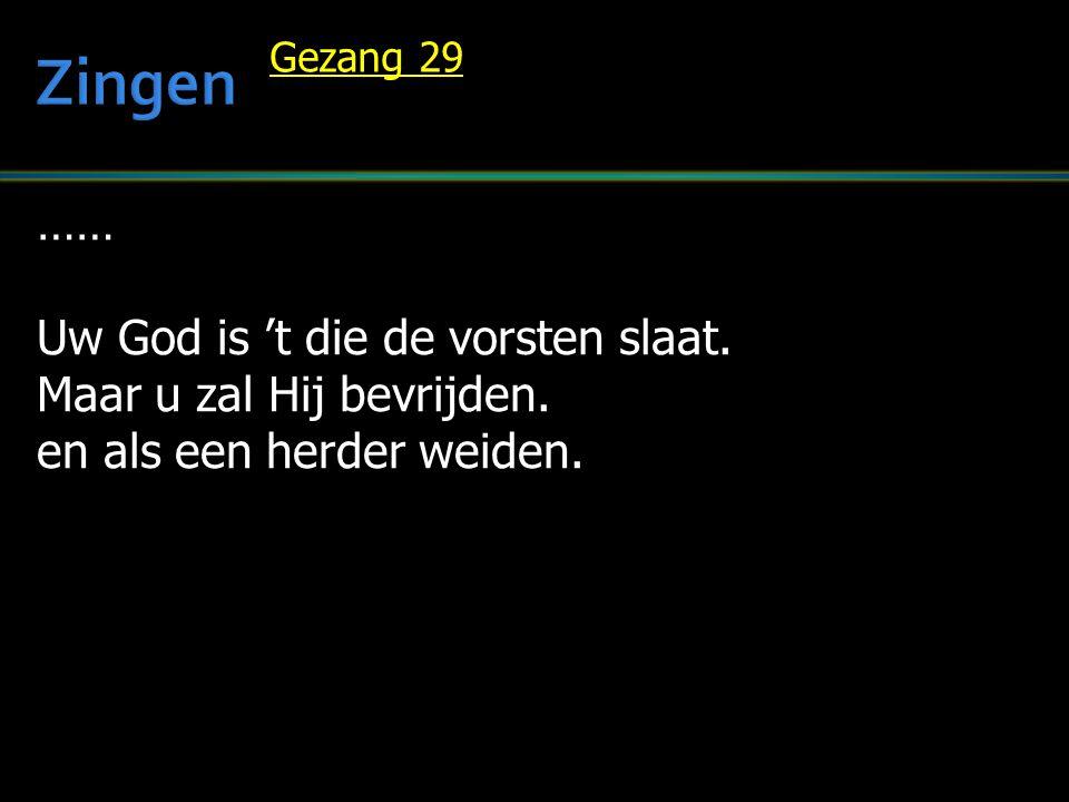 …… Uw God is 't die de vorsten slaat. Maar u zal Hij bevrijden. en als een herder weiden. Gezang 29