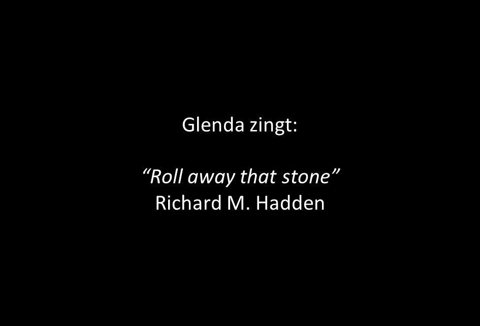 "Glenda zingt: ""Roll away that stone"" Richard M. Hadden"