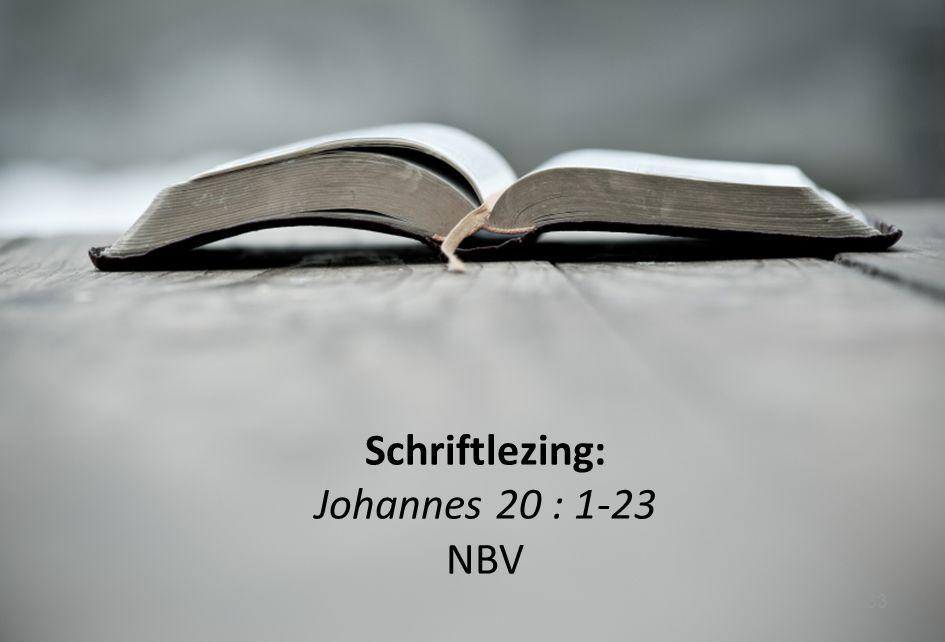 33 Schriftlezing: Johannes 20 : 1-23 NBV