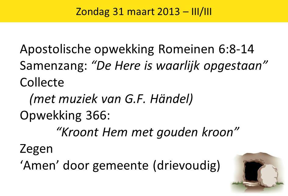 """Apostolische opwekking Romeinen 6:8-14 Samenzang: """"De Here is waarlijk opgestaan"""" Collecte (met muziek van G.F. Händel) Opwekking 366: """"Kroont Hem met"""
