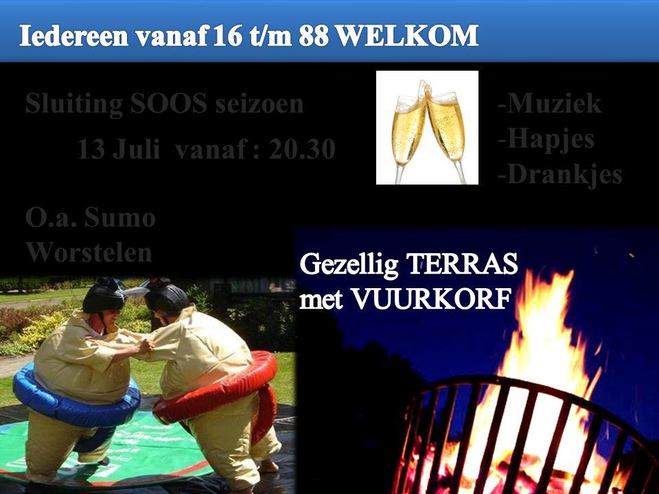 Sluiting SOOS seizoen 13 Juli vanaf : 20.30 O.a. Sumo Worstelen -Muziek -Hapjes -Drankjes