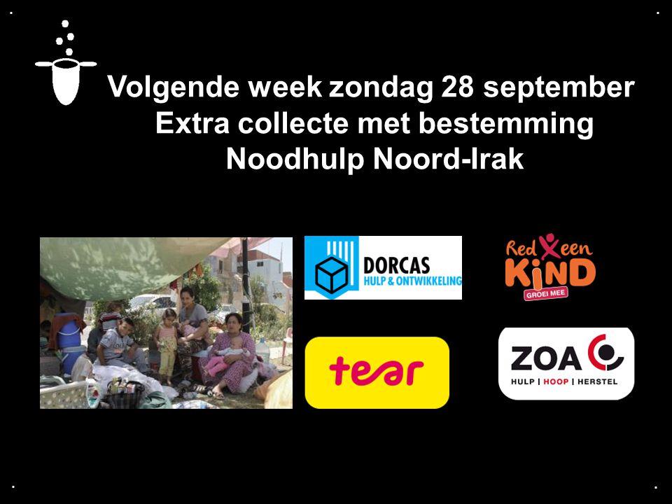 .... Volgende week zondag 28 september Extra collecte met bestemming Noodhulp Noord-Irak