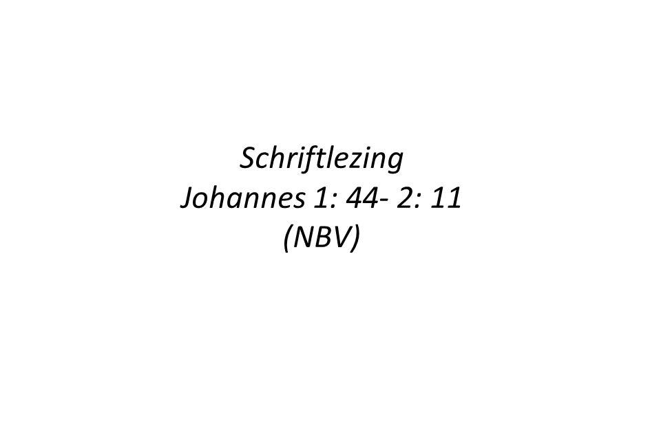Schriftlezing Johannes 1: 44- 2: 11 (NBV)