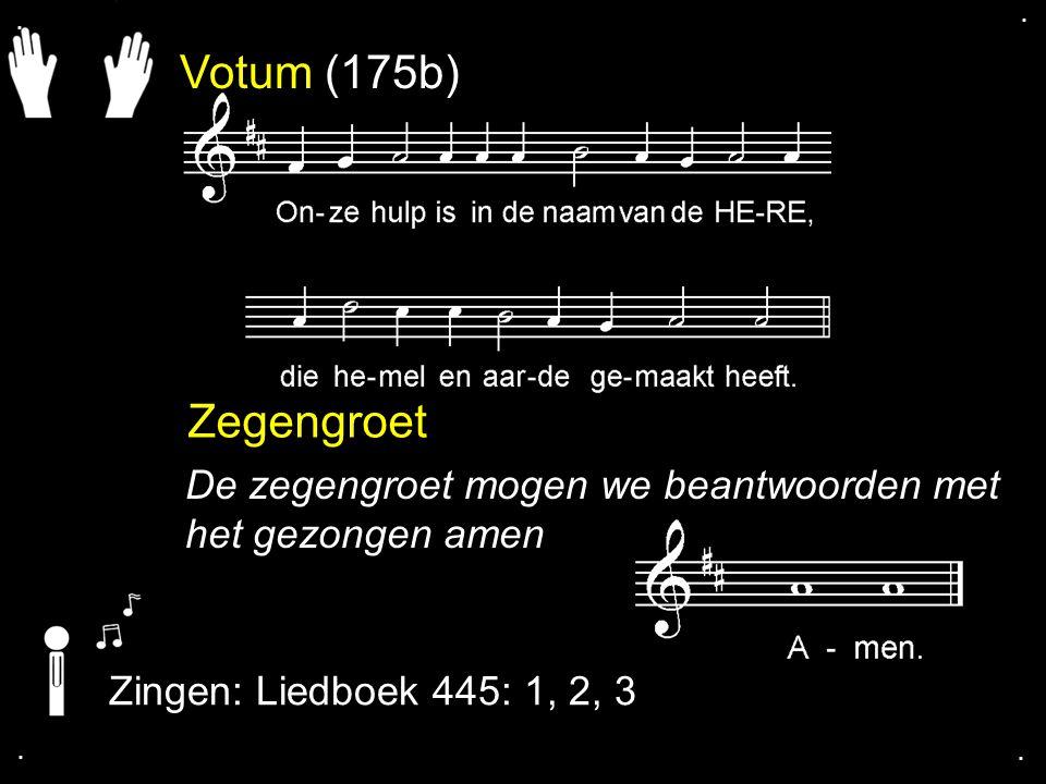 Votum (175b) Zegengroet De zegengroet mogen we beantwoorden met het gezongen amen Zingen: Liedboek 445: 1, 2, 3....