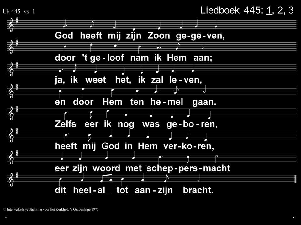 ... Liedboek 445: 1, 2, 3