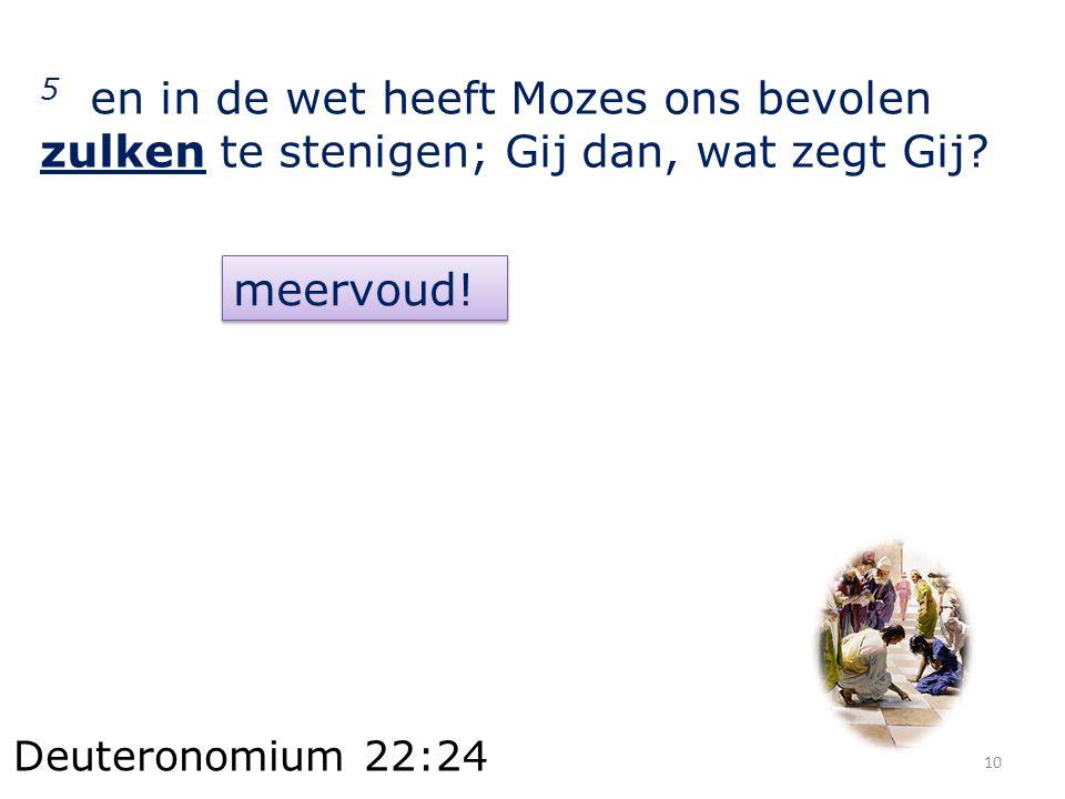 5 en in de wet heeft Mozes ons bevolen zulken te stenigen; Gij dan, wat zegt Gij.