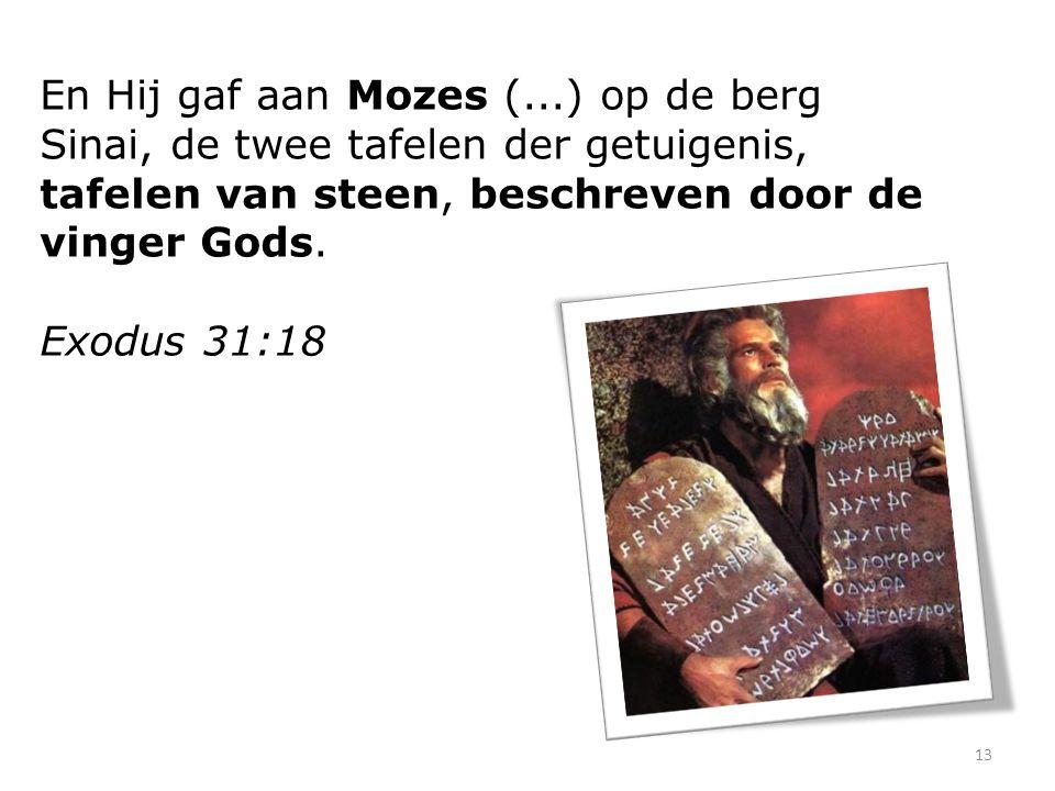 En Hij gaf aan Mozes (...) op de berg Sinai, de twee tafelen der getuigenis, tafelen van steen, beschreven door de vinger Gods.