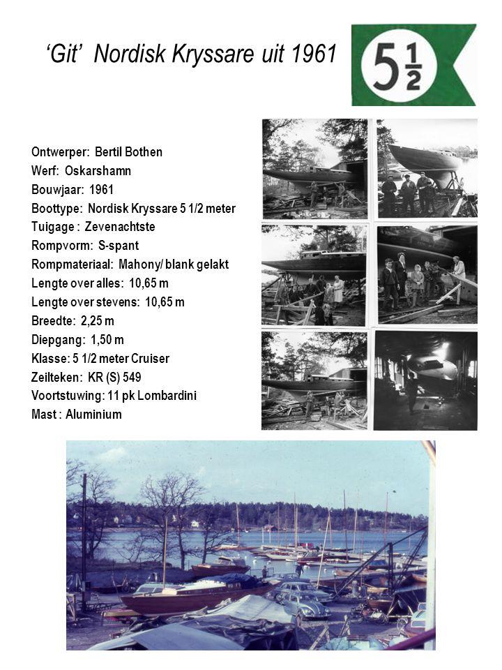 'Git' Nordisk Kryssare uit 1961 Ontwerper: Bertil Bothen Werf: Oskarshamn Bouwjaar: 1961 Boottype: Nordisk Kryssare 5 1/2 meter Tuigage : Zevenachtste