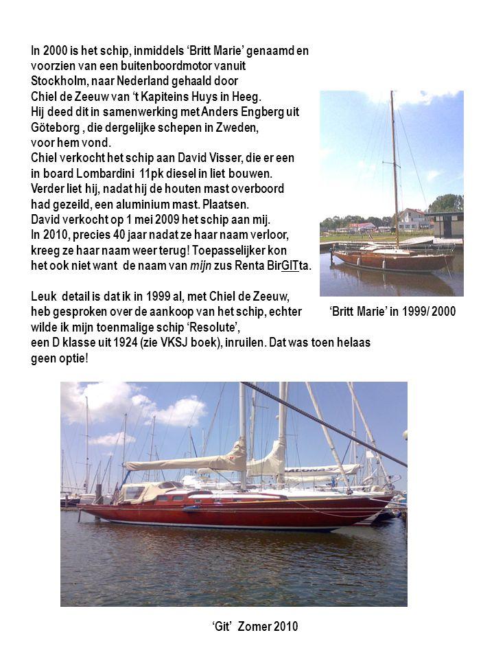 'Git' Zomer 2010 In 2000 is het schip, inmiddels 'Britt Marie' genaamd en voorzien van een buitenboordmotor vanuit Stockholm, naar Nederland gehaald door Chiel de Zeeuw van 't Kapiteins Huys in Heeg.