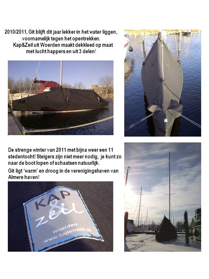 2010/2011, Git blijft dit jaar lekker in het water liggen, voornamelijk tegen het opentrekken. Kap&Zeil uit Woerden maakt dekkleed op maat met lucht h