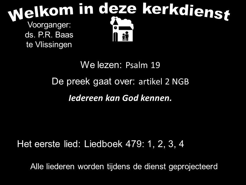 Alle liederen worden tijdens de dienst geprojecteerd We lezen: Psalm 19 De preek gaat over: artikel 2 NGB Iedereen kan God kennen.
