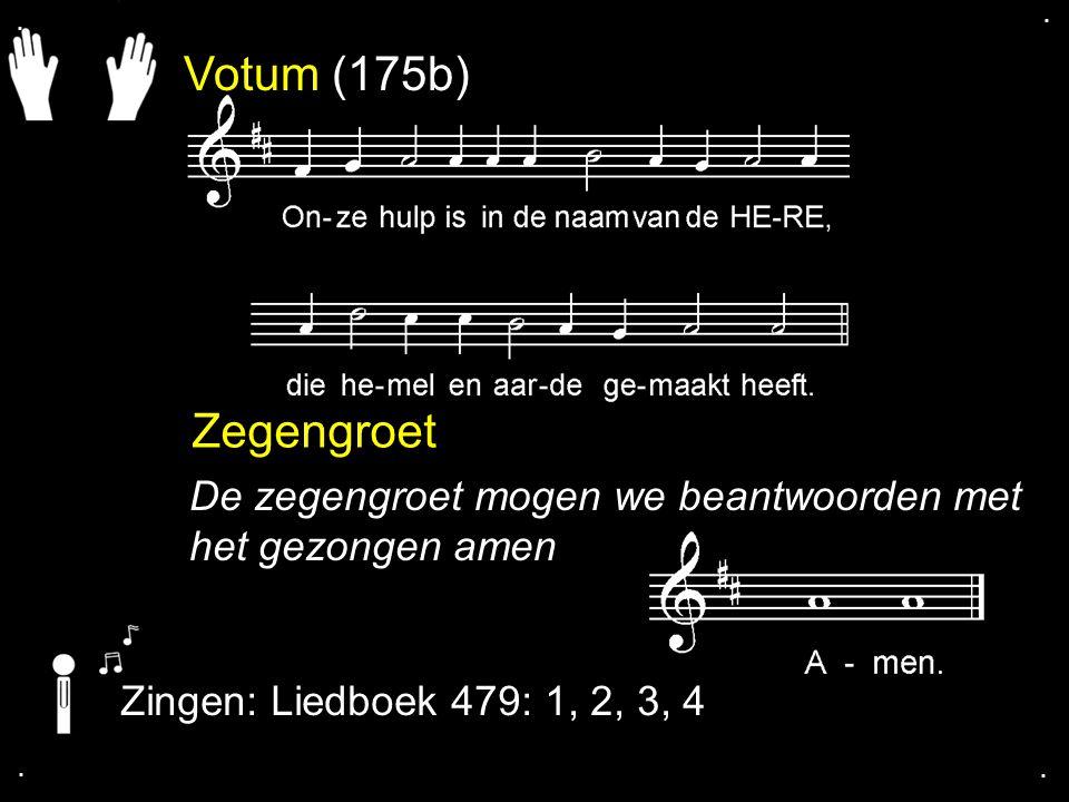 Votum (175b) Zegengroet De zegengroet mogen we beantwoorden met het gezongen amen Zingen: Liedboek 479: 1, 2, 3, 4....