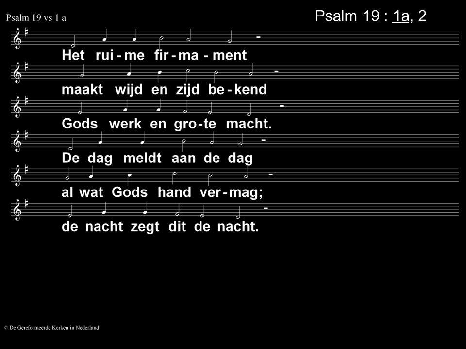 Psalm 19 : 1a, 2