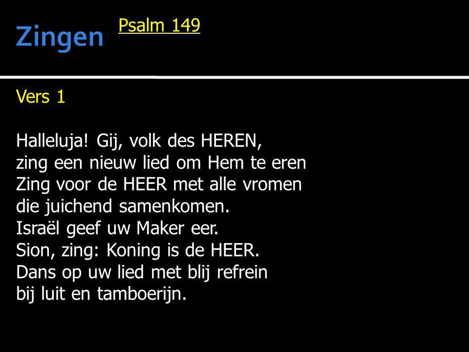 Vers 1 Halleluja! Gij, volk des HEREN, zing een nieuw lied om Hem te eren Zing voor de HEER met alle vromen die juichend samenkomen. Israël geef uw Ma