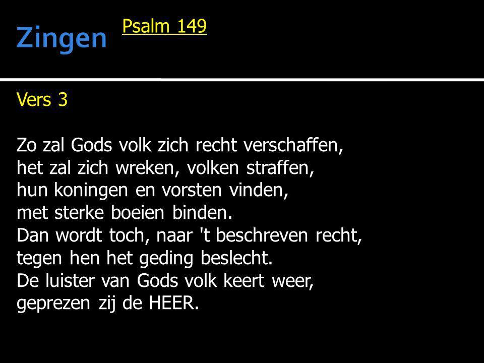 Vers 3 Zo zal Gods volk zich recht verschaffen, het zal zich wreken, volken straffen, hun koningen en vorsten vinden, met sterke boeien binden. Dan wo