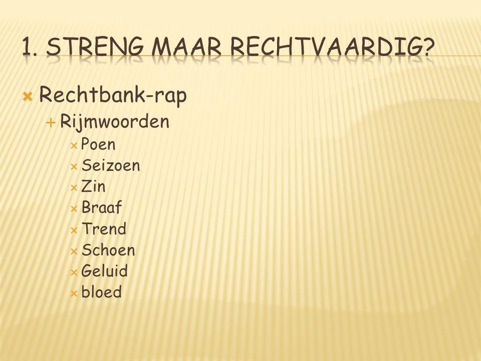  Rechtbank-rap  Rijmwoorden  Poen  Seizoen  Zin  Braaf  Trend  Schoen  Geluid  bloed