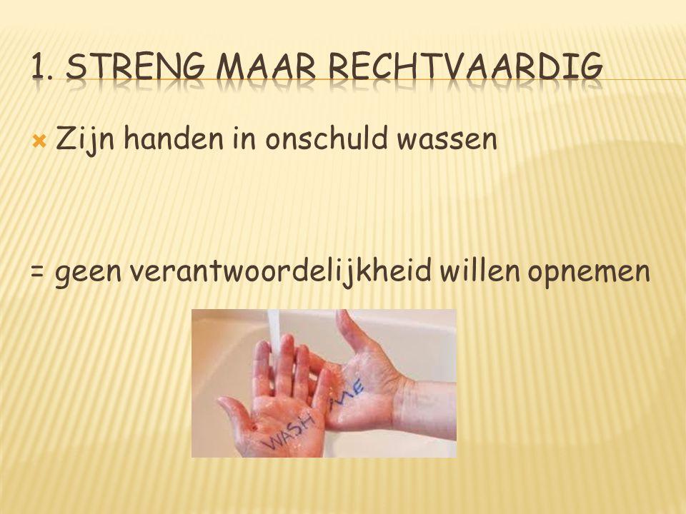  Zijn handen in onschuld wassen = geen verantwoordelijkheid willen opnemen
