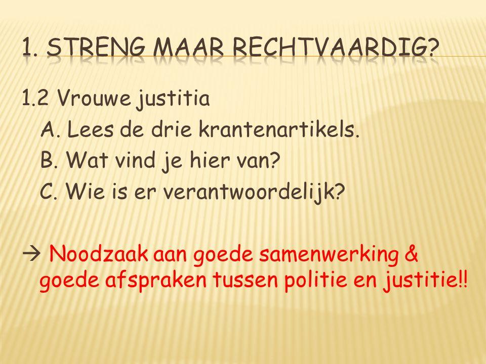 Vrouwe Justitia Weegschaal = rechtvaardigheid Blinddoek: onpartijdigheid Zwaard = gerechtigheid