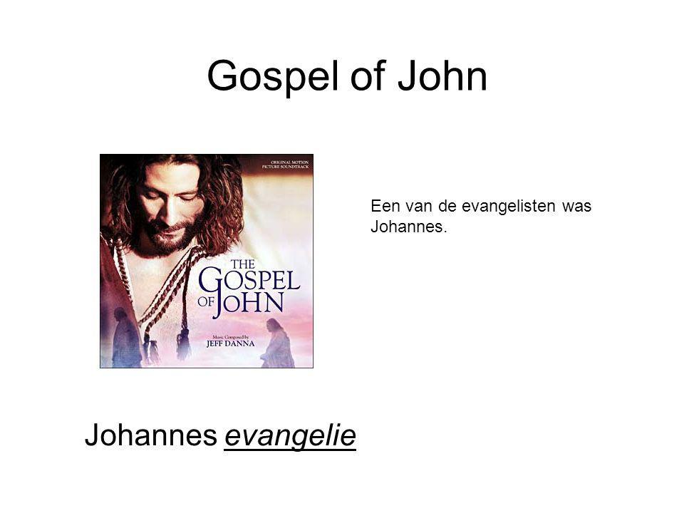 Gospel of John Johannes evangelie Een van de evangelisten was Johannes.