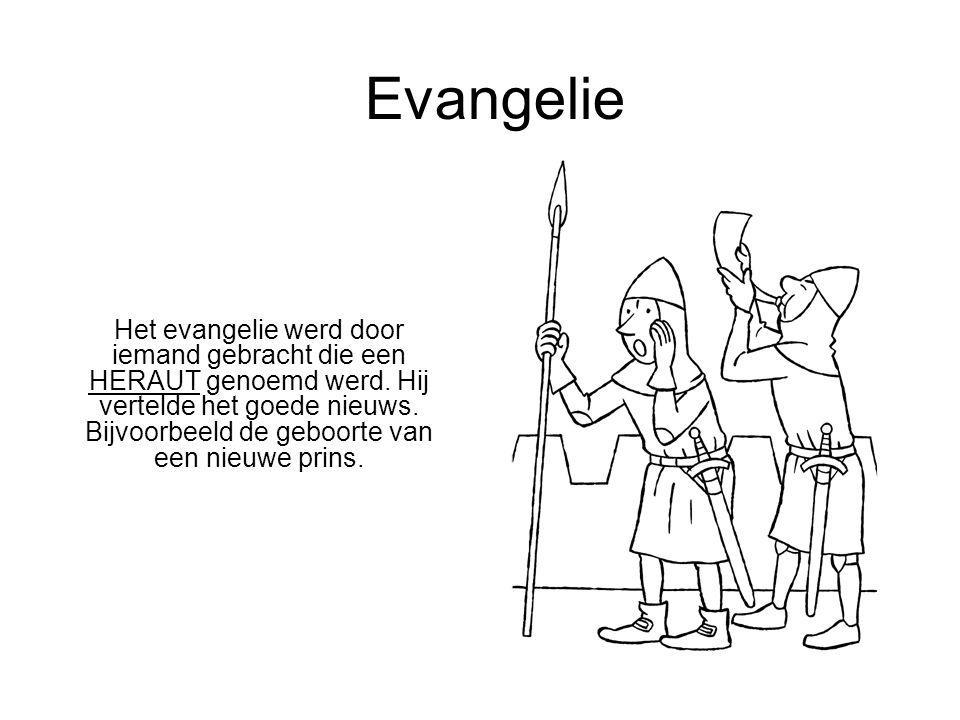 Evangelie Het evangelie werd door iemand gebracht die een HERAUT genoemd werd. Hij vertelde het goede nieuws. Bijvoorbeeld de geboorte van een nieuwe