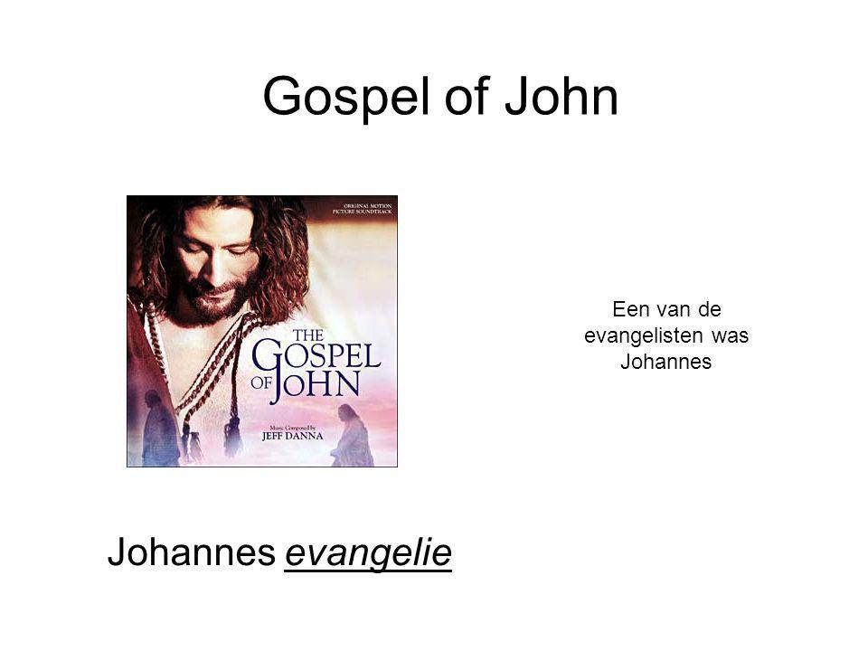 Gospel of John Johannes evangelie Een van de evangelisten was Johannes