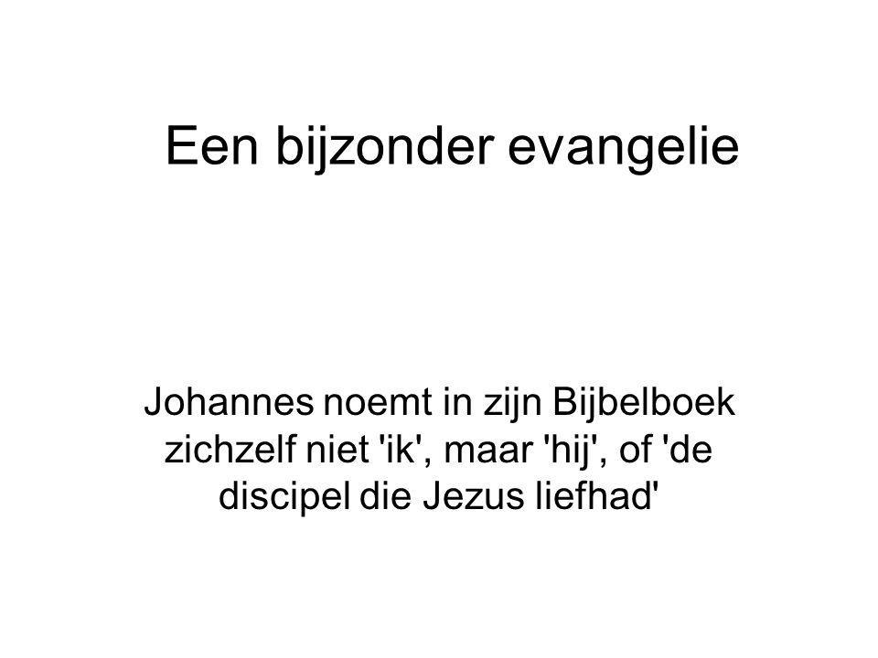 Een bijzonder evangelie Johannes noemt in zijn Bijbelboek zichzelf niet 'ik', maar 'hij', of 'de discipel die Jezus liefhad'