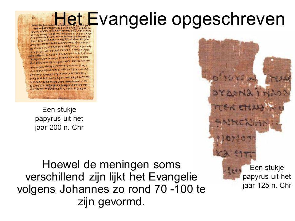 Het Evangelie opgeschreven Hoewel de meningen soms verschillend zijn lijkt het Evangelie volgens Johannes zo rond 70 -100 te zijn gevormd. Een stukje