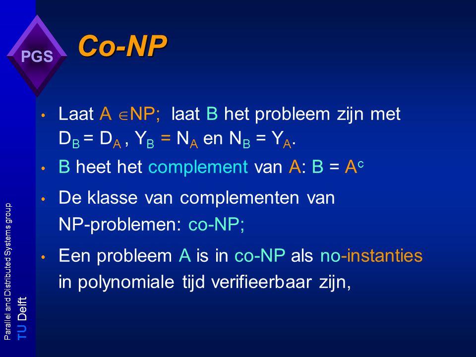 T U Delft Parallel and Distributed Systems group PGS Co-NP Laat A  NP; laat B het probleem zijn met D B = D A, Y B = N A en N B = Y A.