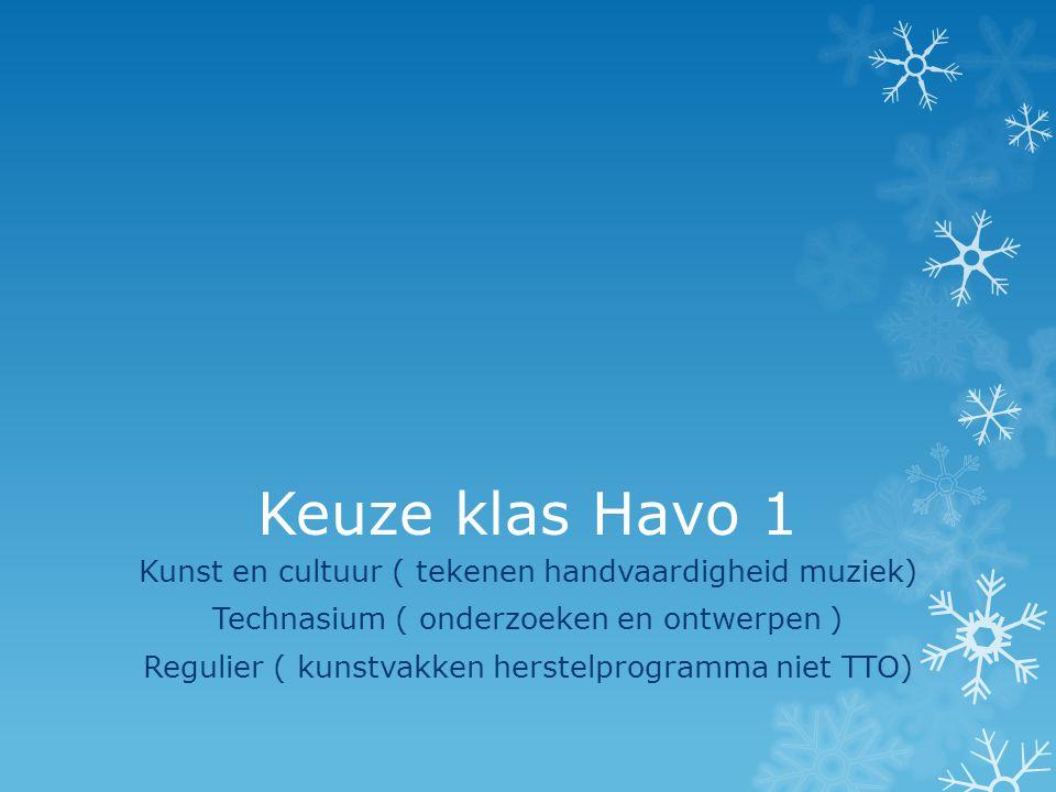 Keuze klas Havo 1 Kunst en cultuur ( tekenen handvaardigheid muziek) Technasium ( onderzoeken en ontwerpen ) Regulier ( kunstvakken herstelprogramma n