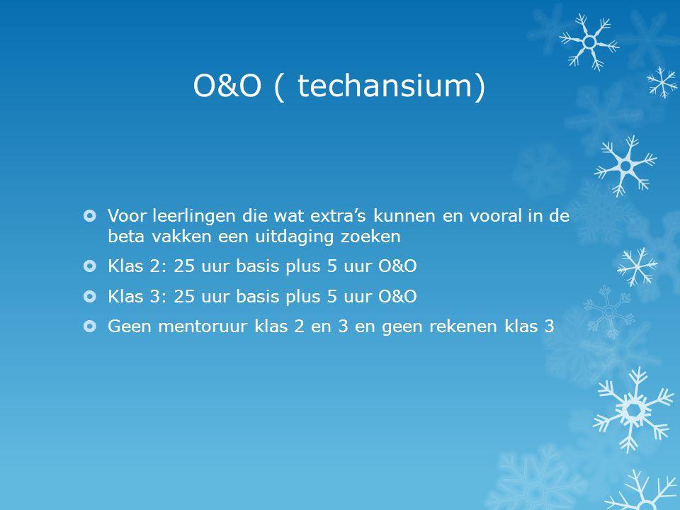 O&O ( techansium)  Voor leerlingen die wat extra's kunnen en vooral in de beta vakken een uitdaging zoeken  Klas 2: 25 uur basis plus 5 uur O&O  Kl