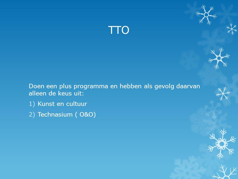TTO Doen een plus programma en hebben als gevolg daarvan alleen de keus uit: 1)Kunst en cultuur 2)Technasium ( O&O)