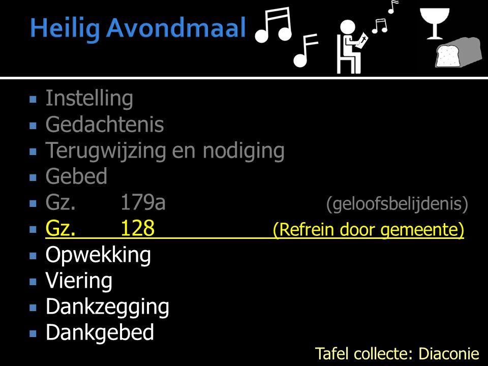  Instelling  Gedachtenis  Terugwijzing en nodiging  Gebed  Gz. 179a (geloofsbelijdenis)  Gz. 128 (Refrein door gemeente)  Opwekking  Viering 