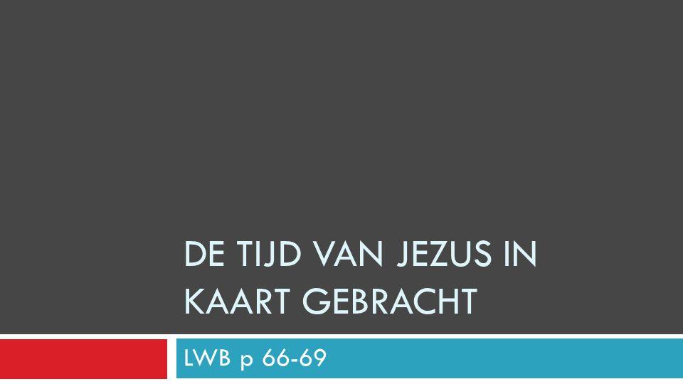 DE TIJD VAN JEZUS IN KAART GEBRACHT LWB p 66-69