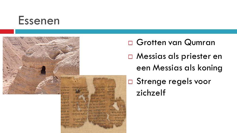 Essenen  Grotten van Qumran  Messias als priester en een Messias als koning  Strenge regels voor zichzelf