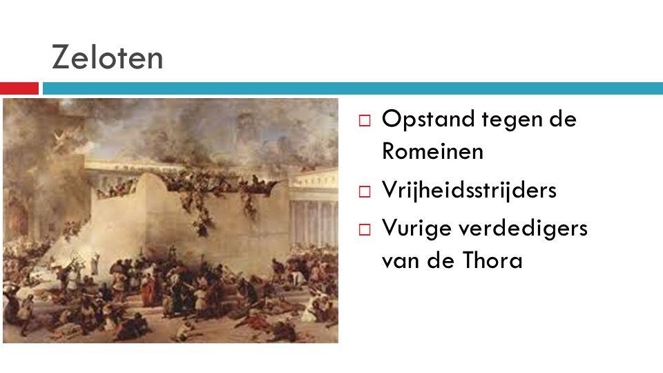 Zeloten  Opstand tegen de Romeinen  Vrijheidsstrijders  Vurige verdedigers van de Thora