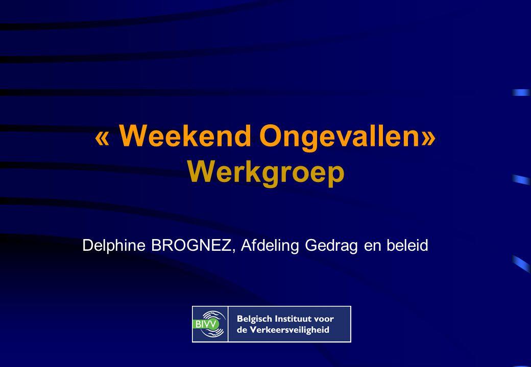 « Weekend Ongevallen» Werkgroep Delphine BROGNEZ, Afdeling Gedrag en beleid