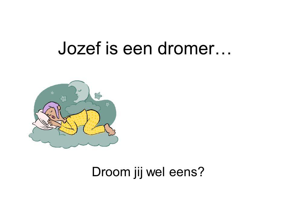 Jozef is een dromer… Droom jij wel eens?