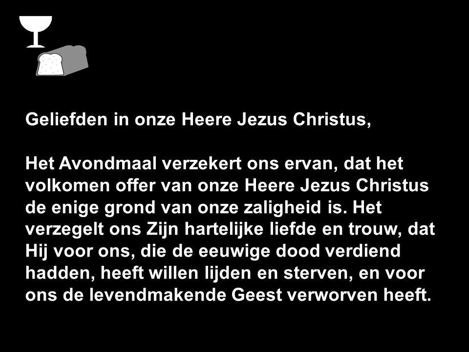 Geliefden in onze Heere Jezus Christus, Het Avondmaal verzekert ons ervan, dat het volkomen offer van onze Heere Jezus Christus de enige grond van onz