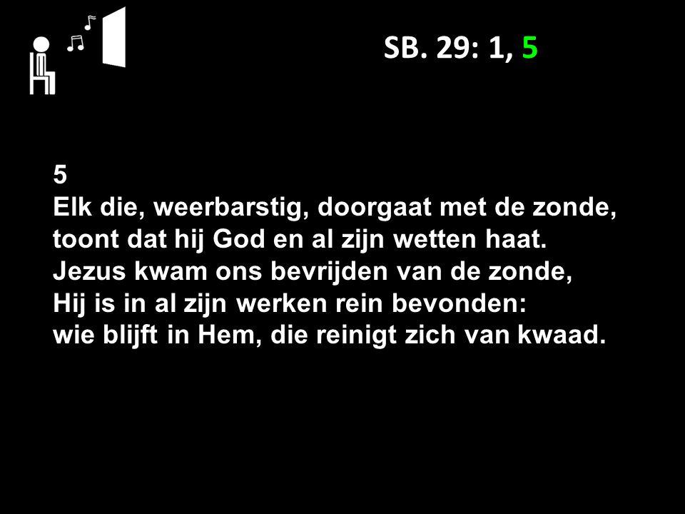 SB. 29: 1, 5 5 Elk die, weerbarstig, doorgaat met de zonde, toont dat hij God en al zijn wetten haat. Jezus kwam ons bevrijden van de zonde, Hij is in