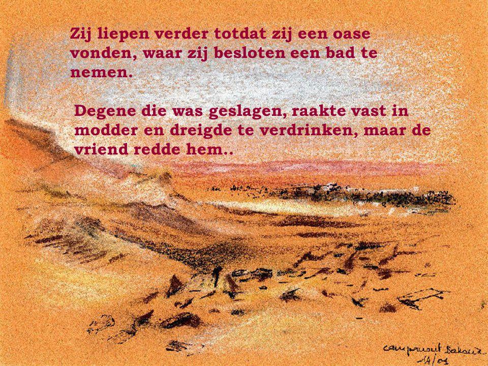 Degene die geslagen werd was gekwetst, maar zonder iets te zeggen schreef hij in het zand: « VANDAAG SLOEG MIJN BESTE VRIEND ME IN HET GEZICHT ».