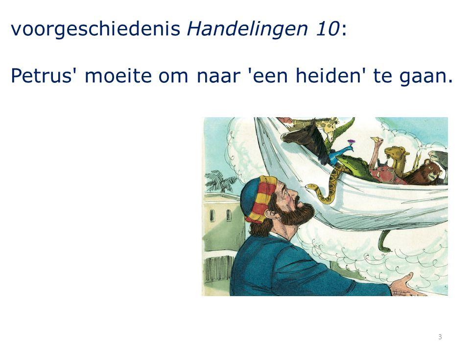 voorgeschiedenis Handelingen 10: Petrus' moeite om naar 'een heiden' te gaan. 3