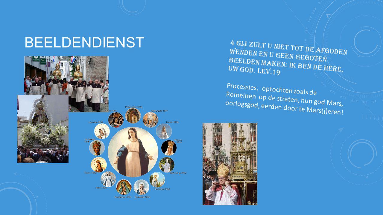 BEELDENDIENST 4 Gij zult u niet tot de afgoden wenden en u geen gegoten beelden maken: Ik ben de Here, uw God.