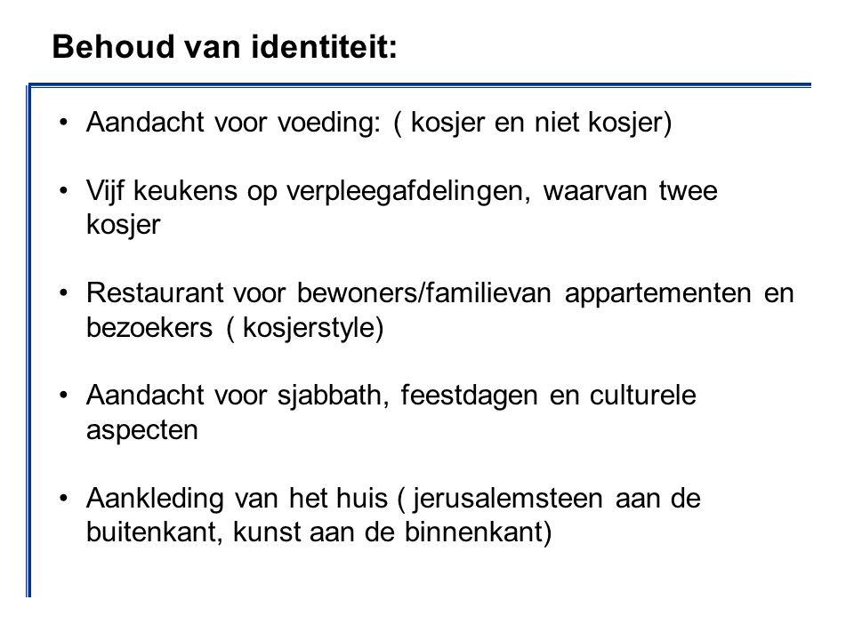 Behoud van identiteit: Aandacht voor voeding: ( kosjer en niet kosjer) Vijf keukens op verpleegafdelingen, waarvan twee kosjer Restaurant voor bewoner