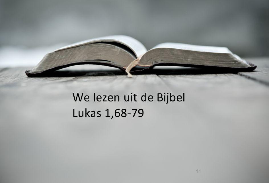 11 We lezen uit de Bijbel Lukas 1,68-79