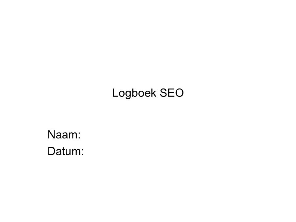 Logboek SEO Naam: Datum: