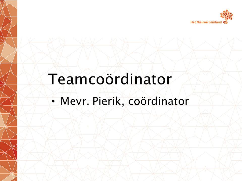 Teamcoördinator Mevr. Pierik, coördinator